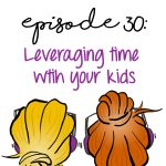 Leveraging Time With Your Kids