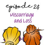 Miscarriage and Loss