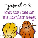 Kids Say (And Do) The Darndest Things